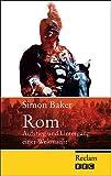 Rom: Aufstieg und Untergang einer Weltmacht