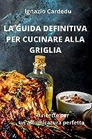 La Guida Definitiva Per Cucinare Alla Griglia