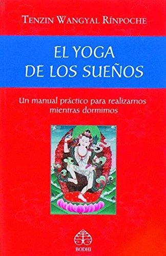 El Yoga De Los Sueños: Un Manual Practico Para Realizarnos Mientras Dormimos
