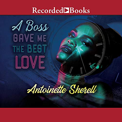 A Boss Gave Me the Best Love Audiobook By Antoinette Sherell cover art