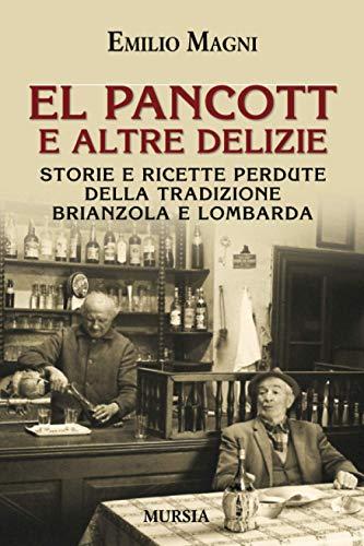 El pancott e altre delizie: Storie e ricette perdute della tradizione brianzola e lombarda