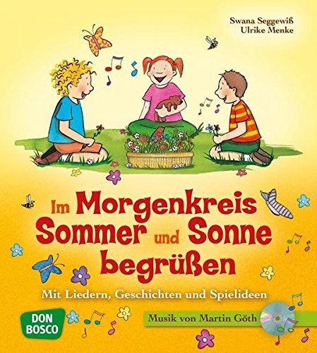 Im Morgenkreis Sommer und Sonne begrüßen: Mit Liedern, Geschichten und Spielideen (Lieder, Geschichten und Spielideen für den Morgenkreis)