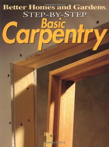 Step-by-Step Basic Carpentry ('Better Homes & Gardens': Step by Step)
