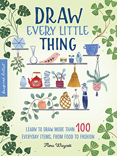 Draw Every Little Thing: Learn to draw more than 100 everyday items, from food to fashion (Inspired Artist)