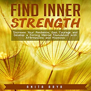 Find Inner Strength: Increase Your Resilience, Gain Courage and Develop a Strong Mental Foundation with Affirmations and Hypnosis audiobook cover art