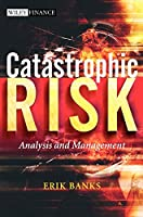 Catastrophic Risk: Analysis and Management (The Wiley Finance Series)