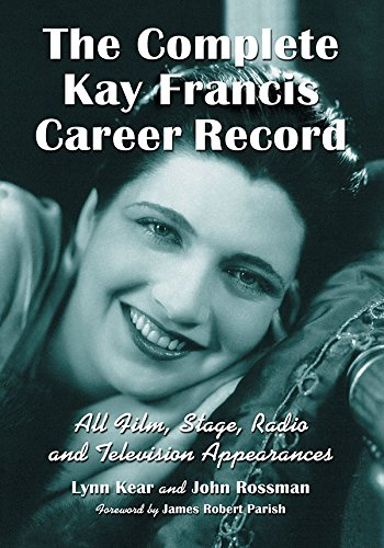 Compare Textbook Prices for The Complete Kay Francis Career Record: All Film, Stage, Radio and Television Appearances Reprint Edition ISBN 9781476675299 by Kear, Lynn,Rossman, John