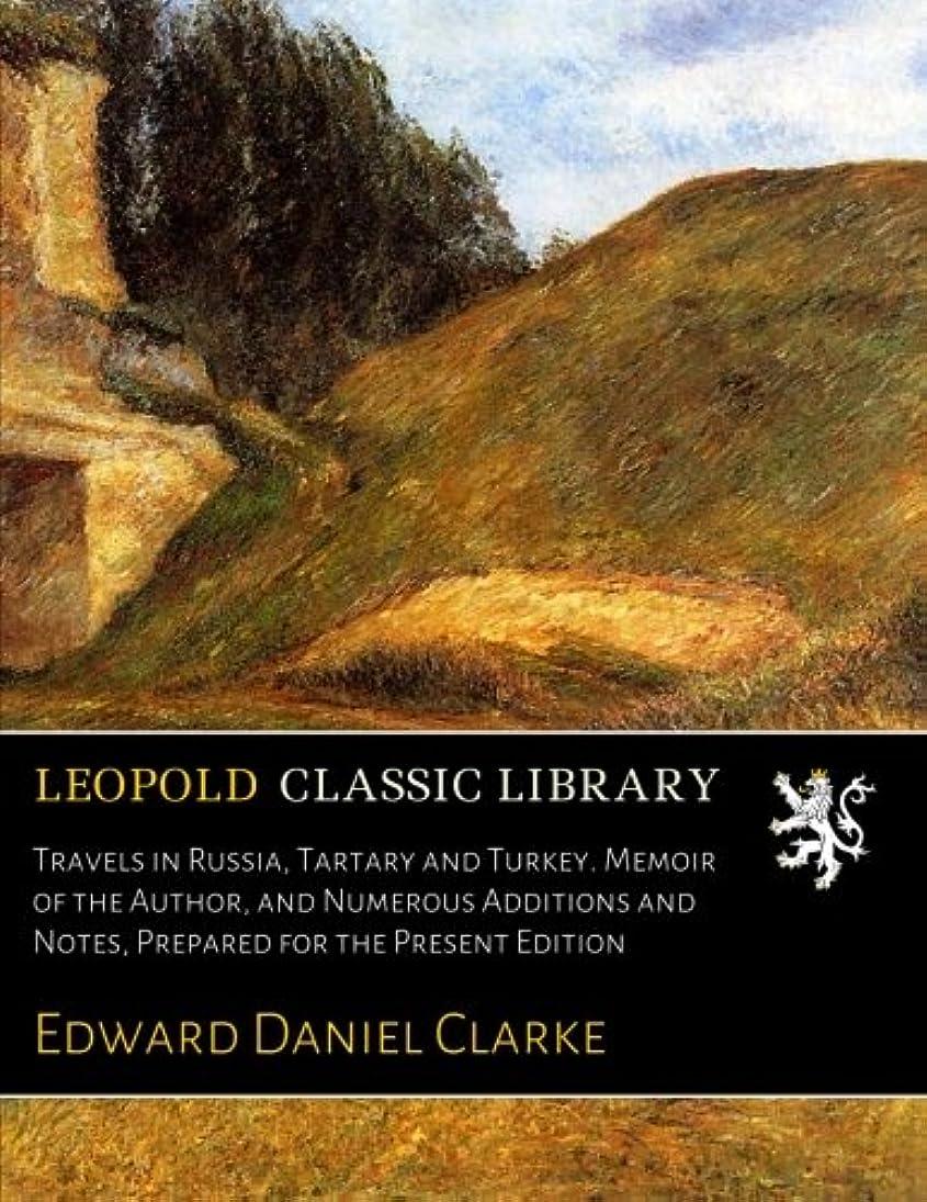 小説家気怠い愛情Travels in Russia, Tartary and Turkey. Memoir of the Author, and Numerous Additions and Notes, Prepared for the Present Edition