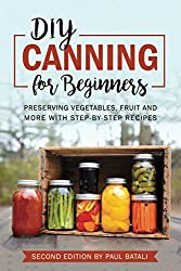DIY: Canning for Beginners: Preserving vegetables, fruit and more with step-by-step recipes