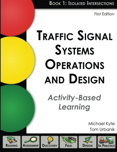 Traffic Signal Systems Operations and Design: An Activity-Based Learning Approach (Book 1: Isolated