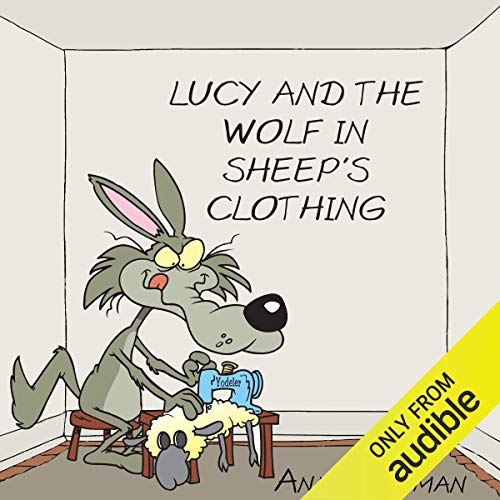 Lucy and the Wolf in Sheep's Clothing                   By:                                                                                                                                 Ann Jungman                               Narrated by:                                                                                                                                 Jane Asher                      Length: 2 hrs and 24 mins     1 rating     Overall 5.0