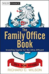 The Family Office Book: Investing Capital for the Ultra-Affluent (Wiley Finance) Kindle Edition