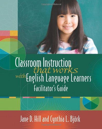 Classroom Instruction That Works With English Language Learners: Facilitators Guide