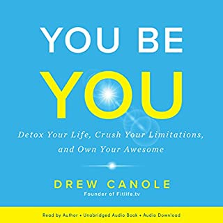 You Be You     Detox Your Life, Crush Your Limitations, and Own Your Awesome              Written by:                                                                                                                                 Drew Canole                               Narrated by:                                                                                                                                 Drew Canole                      Length: 4 hrs and 32 mins     15 ratings     Overall 3.7