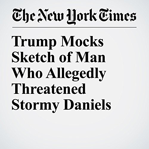 Trump Mocks Sketch of Man Who Allegedly Threatened Stormy Daniels copertina