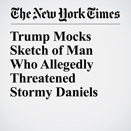 Trump Mocks Sketch of Man Who Allegedly Threatened Stormy Daniels copertina