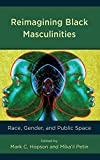 Reimagining Black Masculinities: Race, Gender, and Public Space (Communicating Gender)