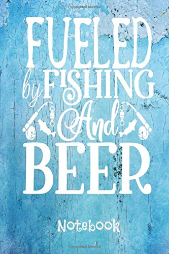 Fueled by fishing and beer notebook: Journaling Pages for Recording Fishing Notes and Memories, Fishing Journal for Kids and Adults