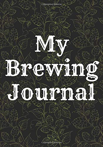 """My Brewing Journal: Home Brew Journal for Craft Beer Homebrewers 