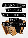 Learn How To Play Accordion For Beginners (English Edition)