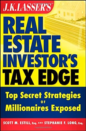 J. K. Lassers Real Estate Investors Tax Edge: Top Secret Strategies of Millionaires Exposed