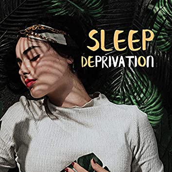 Sleep Deprivation - Healing, Quiet and Soothing Music to Sleep
