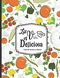La vida es deliciosa - Libro de recetas a rellenar: Hasta 100 recetas - para los entusiastas de la cocina