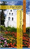 Mission San Diego de Alcala: For Kids (California Missions Book 2)