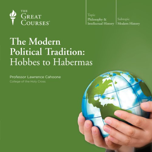 The Modern Political Tradition: Hobbes to Habermas                   By:                                                                                                                                 Lawrence Cahoone,                                                                                        The Great Courses                               Narrated by:                                                                                                                                 Lawrence Cahoone                      Length: 18 hrs and 24 mins     509 ratings     Overall 4.6