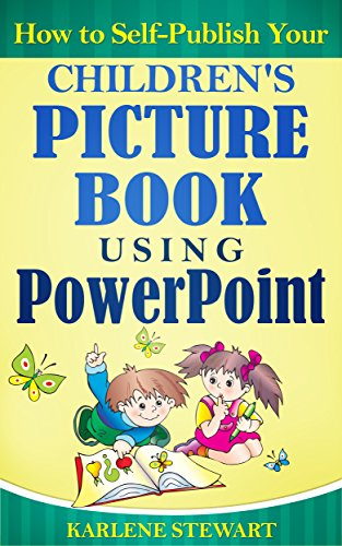 Book: How to Self-Publish Your Children's Picture Book Using PowerPoint by Karlene Stewart
