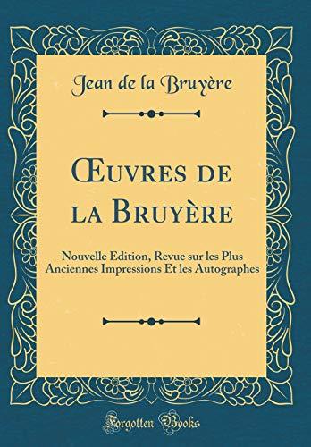 OEuvres de la Bruyère: Nouvelle Édition, Revue sur les Plus Anciennes Impressions Et les Autographes (Classic Reprint)