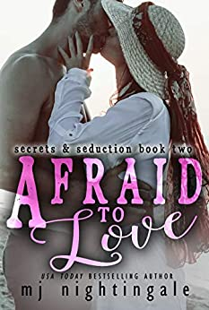 Afraid To Love (Secrets & Seduction Book 2) by [MJ Nightingale, Melissa Gill, Brenda Wright]