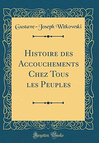 Histoire des Accouchements Chez Tous les Peuples (Classic Reprint)