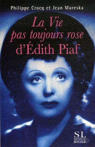 La vie pas toujours rose d'Edith Piaf