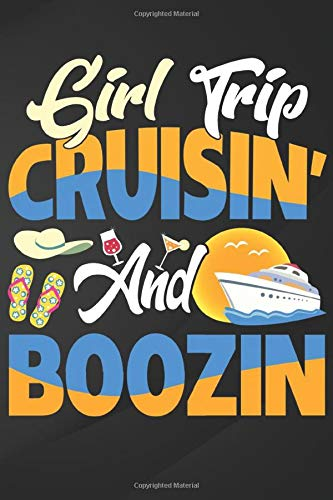 Girl Trip: Girls Trip Cruisin' And Boozin' Funny Cruise Vacation Notebook, Journal for Writing, Size 6