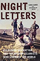 Night Letters: Gulbuddin Hekmatyar and the Afghan Islamists Who Changed the World