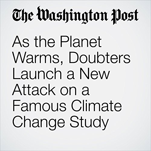 As the Planet Warms, Doubters Launch a New Attack on a Famous Climate Change Study copertina