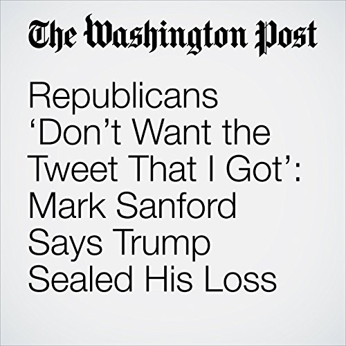 Republicans 'Don't Want the Tweet That I Got': Mark Sanford Says Trump Sealed His Loss audiobook cover art
