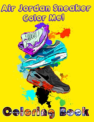Color Me! - Air Jordan Sneaker Coloring Book: Boost Your Creativity By This Coloring Book