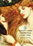 Beauty and Cosmetics 1550 to 1950 (Shire Library Book 633)