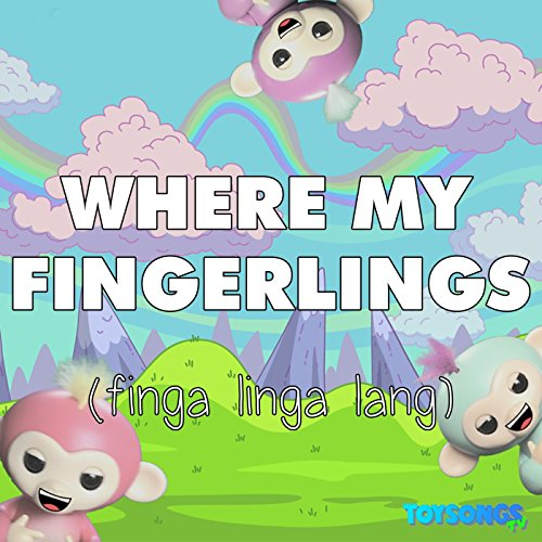 Where My Fingerlings (Finga Linga Lang)