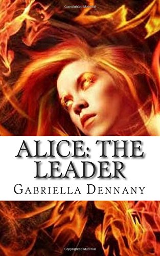 Book: Alice - The Leader (The Chronicles of Alice) (Volume 1) by Gabriella Dennany