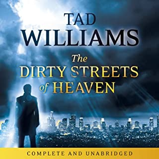 The Dirty Streets of Heaven     A Bobby Dollar Novel, Book 1              By:                                                                                                                                 Tad Williams                               Narrated by:                                                                                                                                 Joe May                      Length: 14 hrs and 21 mins     292 ratings     Overall 4.0