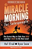 The Miracle Morning for Salespeople: The Fastest Way to Take Your SELF and Your SALES to the Next Level (Volume 3)