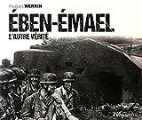 Eben-Emael - L'autre vérité