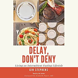 Delay, Don't Deny     Living an Intermittent Fasting Lifestyle              By:                                                                                                                                 Gin Stephens                               Narrated by:                                                                                                                                 Gin Stephens                      Length: 4 hrs and 6 mins     572 ratings     Overall 4.8