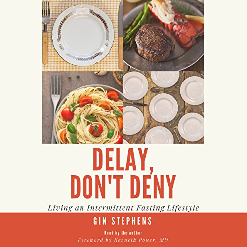 Delay, Don't Deny     Living an Intermittent Fasting Lifestyle              By:                                                                                                                                 Gin Stephens                               Narrated by:                                                                                                                                 Gin Stephens                      Length: 4 hrs and 6 mins     642 ratings     Overall 4.8
