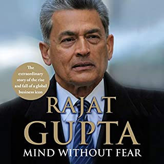 Mind Without Fear                   Written by:                                                                                                                                 Rajat Gupta                               Narrated by:                                                                                                                                 Rajat K. Gupta                      Length: 11 hrs and 8 mins     1 rating     Overall 5.0