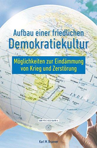 Aufbau einer friedlichen  Demokratiekultur: Möglichkeiten zur Eindämmung von Krieg und Zerstörung