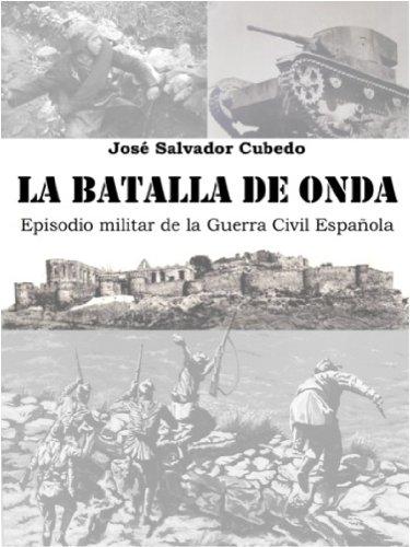 La Batalla de Onda. Episodio Militar de la Guerra Civil Española. eBook: Cubedo, José Salvador: Amazon.es: Tienda Kindle